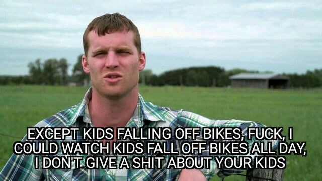 Photo caption - EXCEPT KIDS FALLING OFF BIKES FUCK, I COULD WATCH KIDS FALL OFF BIKES ALL DAY I DONT GIVE A SHIT ABOUT YOUR KIDS