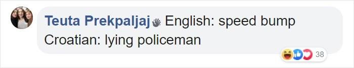Text - Teuta Prekpaljaj English: speed bump Croatian: lying policeman 38