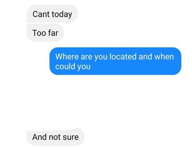 Text - Cant today Too far Where are you located and when could you And not sure