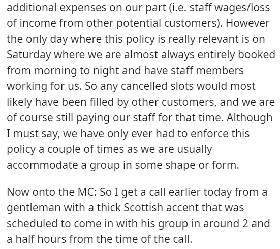 Text - additional expenses on our part (i.e. staff wages/loss of income from other potential customers). However the only day where this policy is really relevant is on Saturday where we are almost always entirely booked from morning to night and have staff members working for us. So any cancelled slots would most likely have been filled by other customers, and we are of course still paying our staff for that time. Although Imust say, we have only ever had to enforce this policy a couple of time