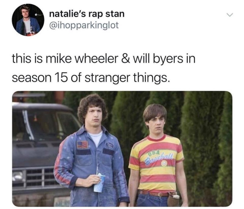 Product - natalie's rap stan @ihopparkinglot this is mike wheeler & will byers in season 15 of stranger things. Baseial