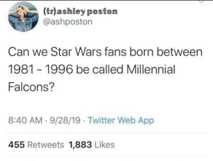 Text - (tr)ashley postom @ashposton Can we Star Wars fans born between 1981 -1996 be called Millennial Falcons? 8:40 AM 9/28/19 Twitter Web App 455 Retweets 1,883 Likes