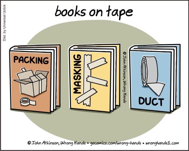 Text - books on tape QP PACKING DUCT OJohn Atkinson, Wrong Hands gocomics.com/wrong-hands wronghands1.com Dist. by Universal Uclick MASKING @John At kinson, Wrong Hands