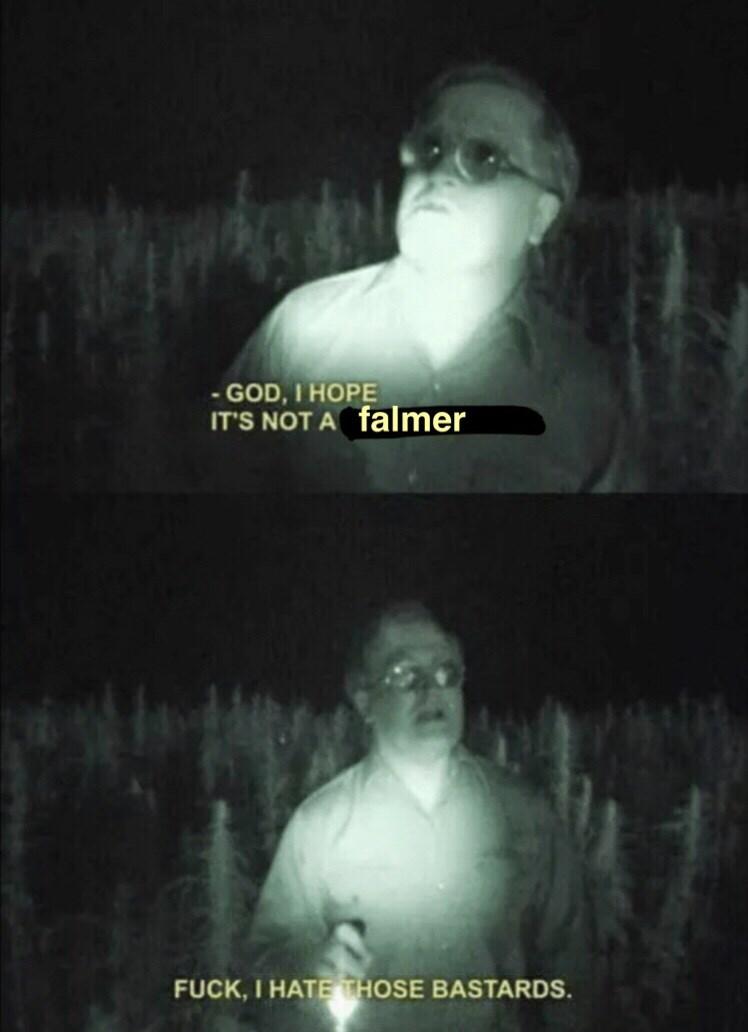 Text - -GOD, I HOPE IT'S NOT A falmer FUCK, I HATE THOSE BASTARDS