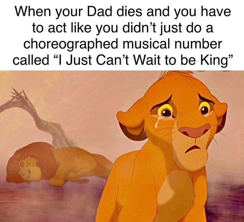 """Animated cartoon - When your Dad dies and you have to act like you didn't just do a choreographed musical number called """"I Just Can't Wait to be King"""""""