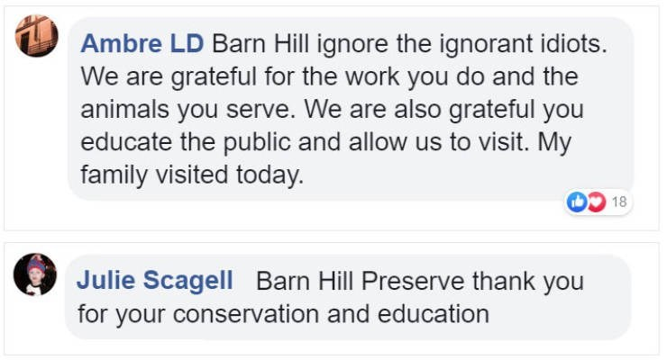 Text - Ambre LD Barn Hill ignore the ignorant idiots. We are grateful for the work you do and the animals you serve. We are also grateful you educate the public and allow us to visit. My family visited today. 18 Julie Scagell Barn Hill Preserve thank you for your conservation and education