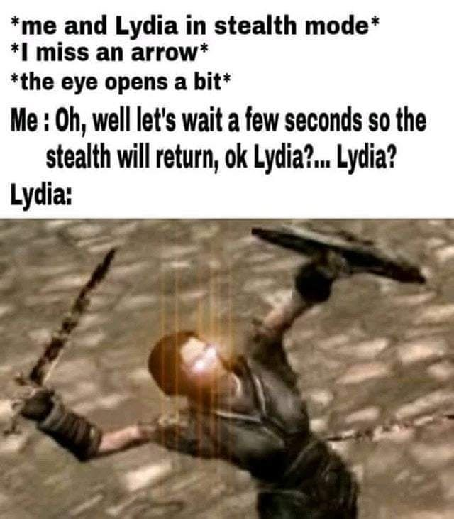 Human - *me and Lydia in stealth mode* *I miss an arrow* *the eye opens a bit Me:Oh, well let's wait a few seconds so the stealth will return, ok Lydia?.. Lydia? Lydia: