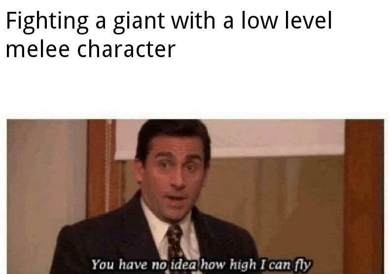 Text - Fighting a giant with a low level melee character You have no idea how high I can fly