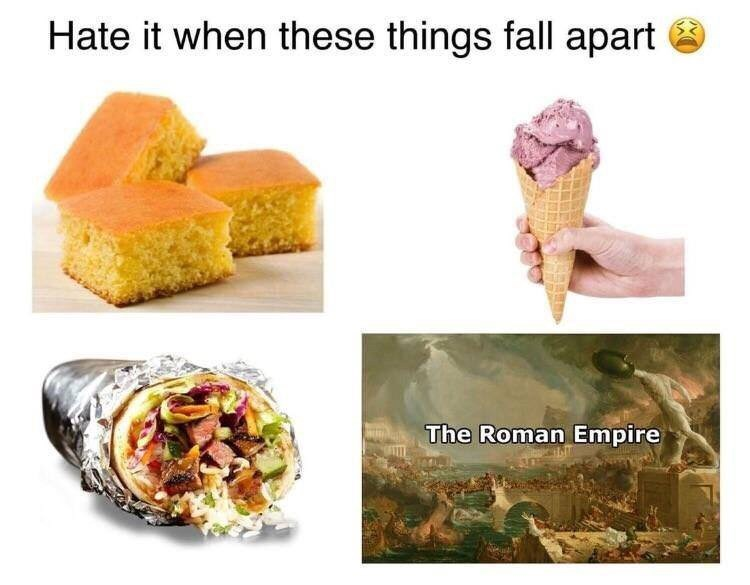 Food - Hate it when these things fall apart The Roman Empire