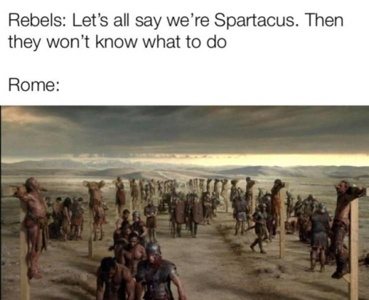 People - Rebels: Let's all say we're Spartacus. Then they won't know what to do Rome: