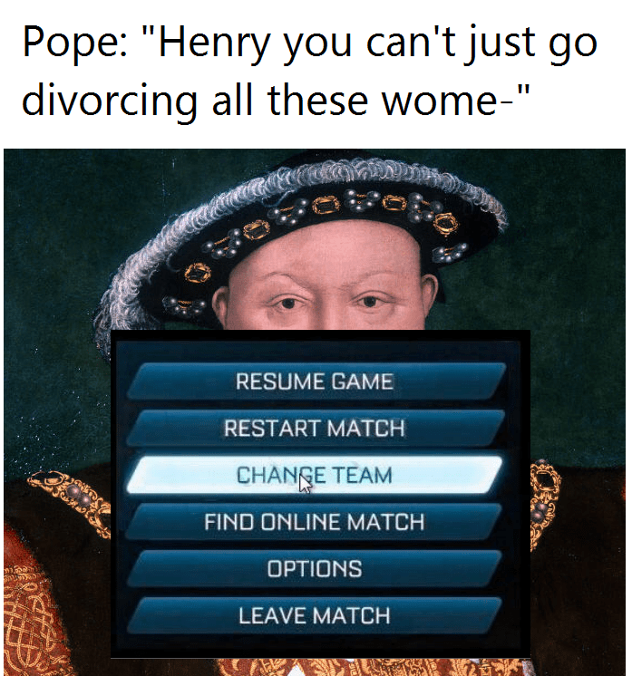 """Person - Text - Pope: """"Henry you can't just go divorcing all these wome-"""" వి RESUME GAME RESTART MATCH CHANGE TEAM FIND ONLINE MATCH OPTIONS LEAVE MATCH"""
