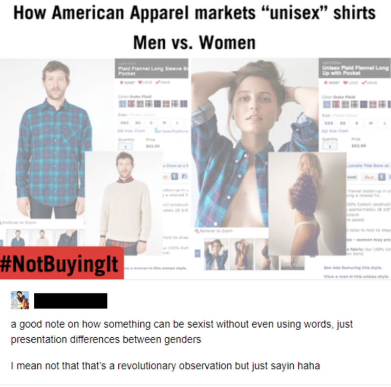 """Text - How American Apparel markets """"unisex"""" shirts Men vs. Women PLad Flannel Long Seeve Unisex Plaid Flannal Long with Pocket wwwNLOVEe Pocket C e ae Ch Se Ch .00 iecte Ths em  n Flanel buonp in o0% Ceen tpoce o nel s s h may fabric Our 0% ce #NotBuyinglt SAds aturing th style vewa manin ths unse styl a good note on how something can be sexist without even using words, just presentation differences between genders I mean not that that's a revolutionary observation but just sayin haha"""