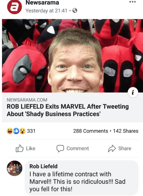 Text - Newsarama a Yesterday at 21:41 NEWSARAMA.COM ROB LIEFELD Exits MARVEL After Tweeting About 'Shady Business Practices' 331 288 Comments 142 Shares Like Share Comment Rob Liefeld I have a lifetime contract with Marvel!! This is so ridiculous!!! Sad you fell for this!