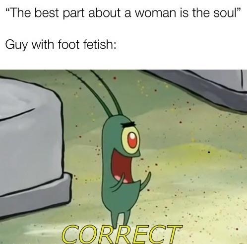 "Cartoon - ""The best part about a woman is the soul"" Guy with foot fetish: CORRECT"