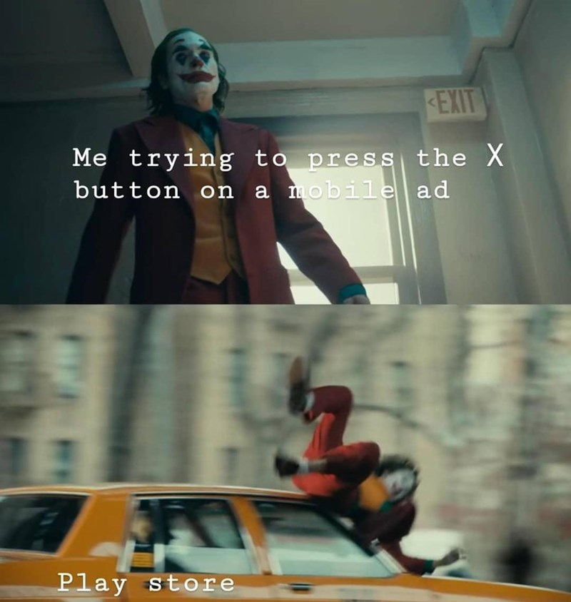 Fictional character - EXIT Me trying to press the X a mobile ad button on Play store