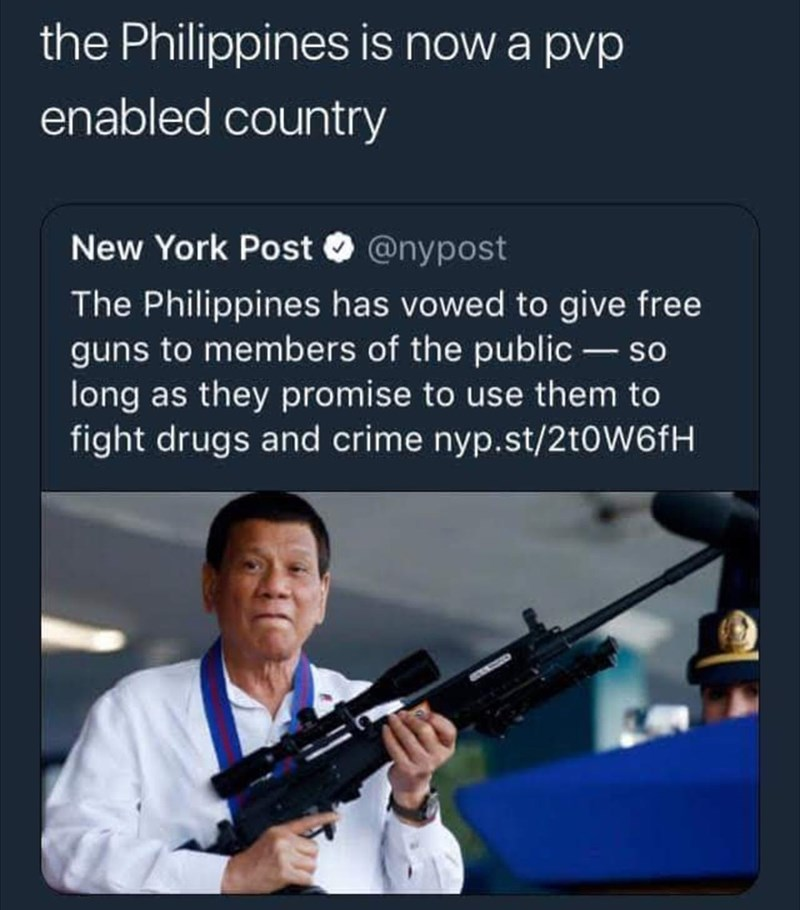 Gun - the Philippines is now a pvp enabled country New York Post@nypost The Philippines has vowed to give free guns to members of the public so long as they promise to use them to fight drugs and crime nyp.st/2toW6fH