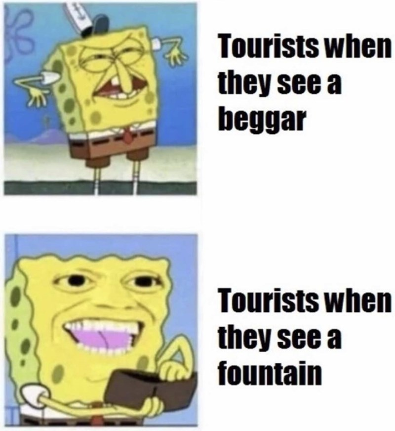 Cartoon - Tourists when they see a beggar Tourists when they see a fountain