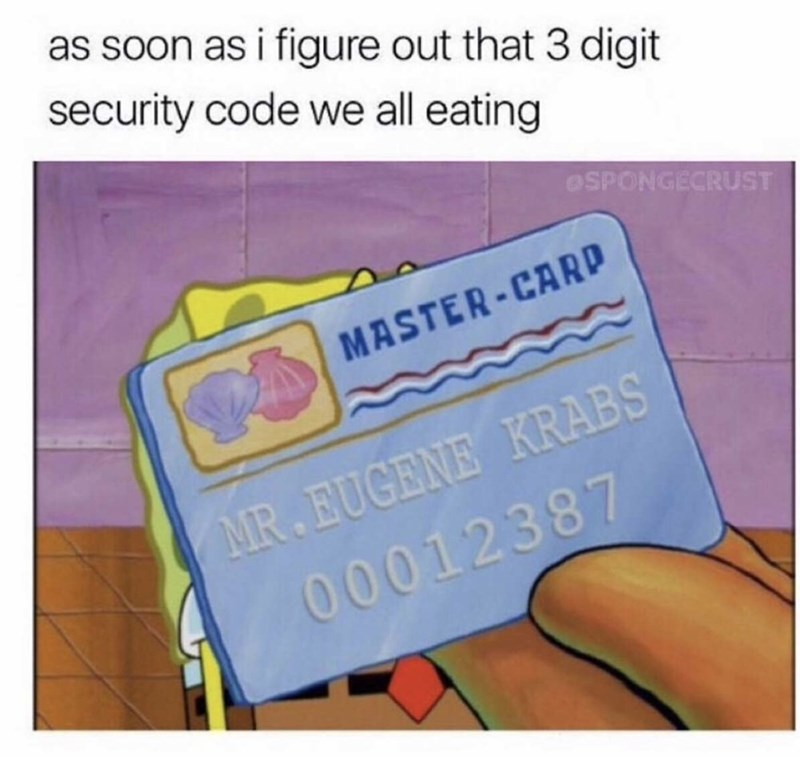 Text - as soon as i figure out that 3 digit security code we all eating SPONGECRUST MASTER-CARD MR.EUGENE KRABS 00012387