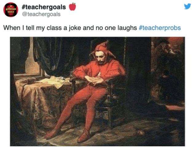 Text - #teachergoals @teachergoals aTACHE When I tell my class a joke and no one laughs #teacherprobs