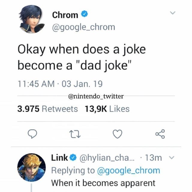 """Text - Chrom @google_chrom Okay when does a joke become a """"dad joke"""" 11:45 AM 03 Jan. 19 @nintendo_twitter 3.975 Retweets 13,9K Likes Link@hylian_cha... 13m Replying to @google_chrom When it becomes apparent"""