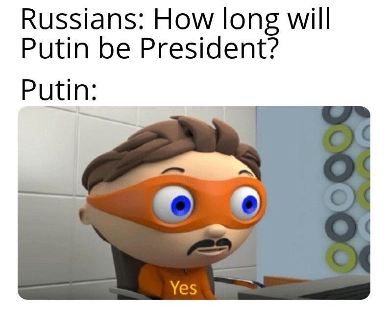 Cartoon - Russians: How long will Putin be President? Putin: Yes