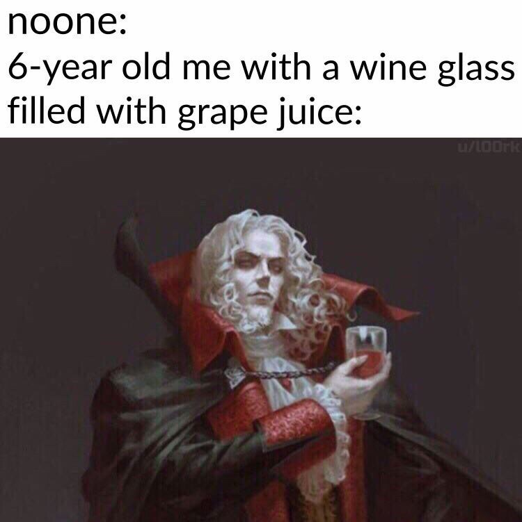 Text - noone: 6-year old me with a wine glass filled with grape juice: u/LOOrk