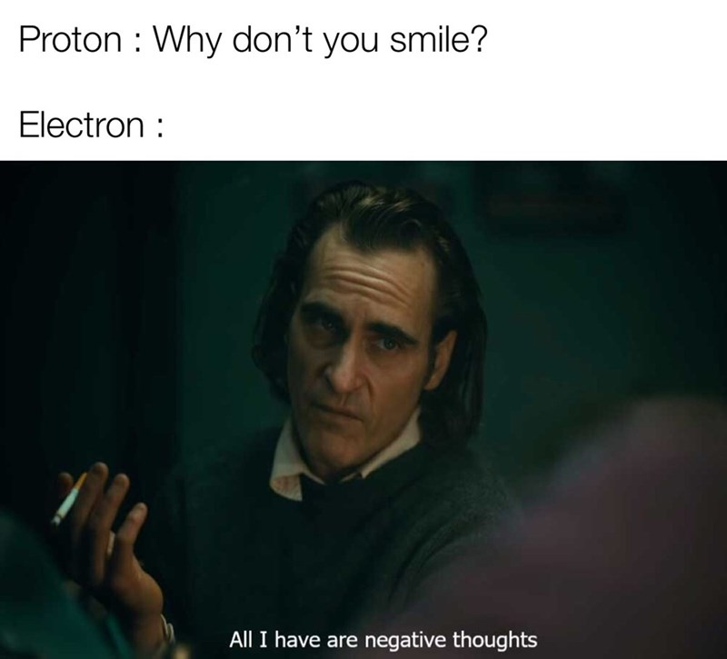 Text - Proton Why don't you smile? Electron All I have are negative thoughts
