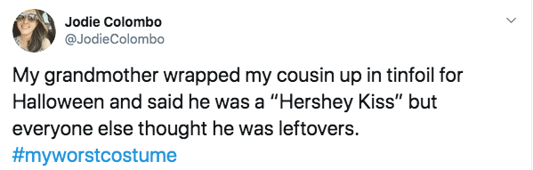 "Text - Jodie Colombo @JodieColombo My grandmother wrapped my cousin up in tinfoil for Halloween and said he was a ""Hershey Kiss"" but everyone else thought he was leftovers. #myworstc0stume"
