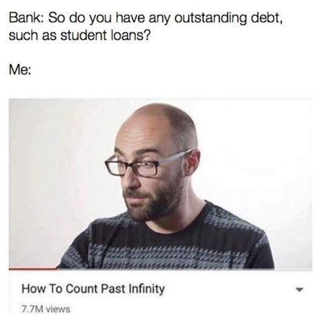 Face - Bank: So do you have any outstanding debt, such as student loans? Me: How To Count Past Infinity 7.7M views