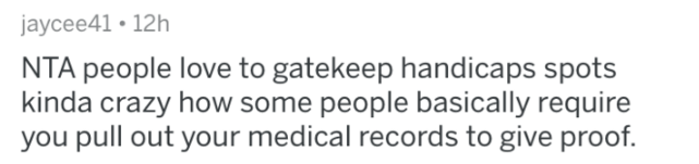 Text - jaycee41 12h NTA people love to gatekeep handicaps spots kinda crazy how some people basically require you pull out your medical records to give proof