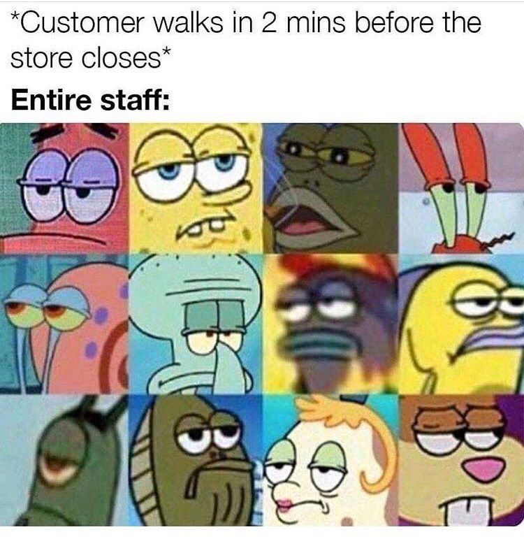 Cartoon - Customer walks in 2 mins before the store closes* Entire staff: