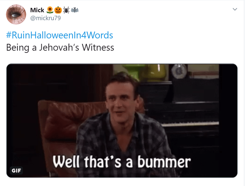 Text - Mick @mickru79 #RuinHalloweenln4Words Being a Jehovah's Witness Well that's a bummer GIF