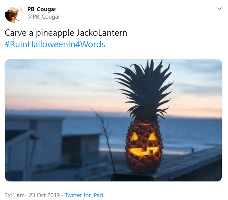 Pineapple - PB_Cougar @PB_Cougar Carve a pineapple JackoLantern #RuinHalloweenIn4Words 3:41 am 23 Oct 2019 Twitter for iPad