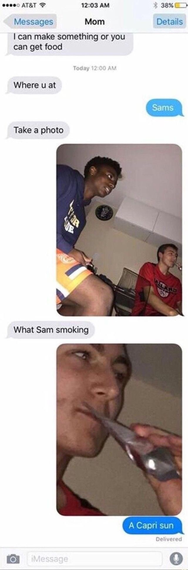 Face - o AT&T 38% 12:03 AM Details Mom Messages I can make something or you can get food Today 12:00 AM Where u at Sams Take a photo What Sam smoking A Capri sun Delivered iMessage