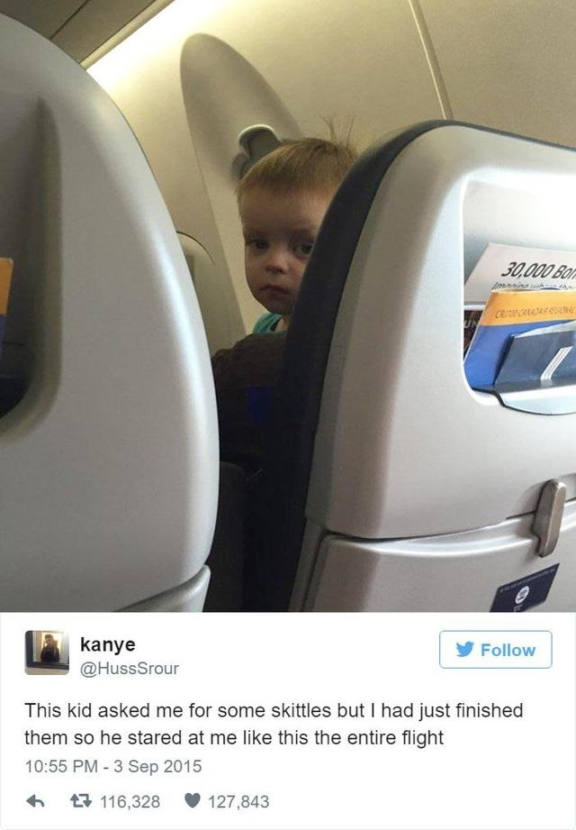 Transport - 30,000 Bo CRI CA kanye @HussSrour Follow This kid asked me for some skittles but I had just finished them so he stared at me like this the entire flight 10:55 PM-3 Sep 2015 116,328 127,843