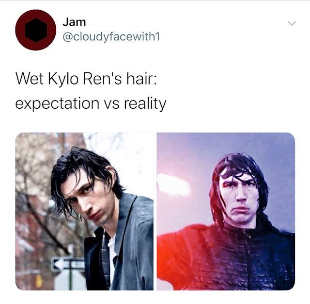 Text - Jam @cloudyfacewith1 Wet Kylo Ren's hair: expectation vs reality