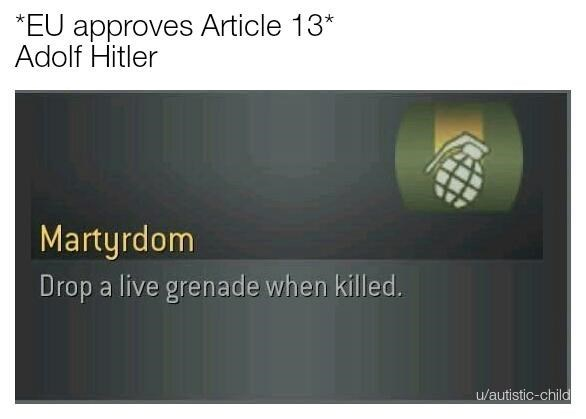 Text - *EU approves Article 13 Adolf Hitler Martyrdom Drop a live grenade when killed u/autistic-child