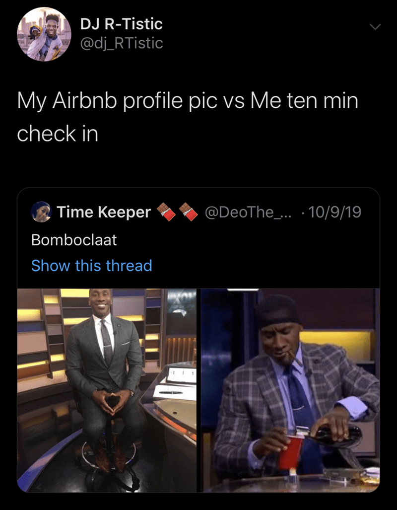 DJ R-Tistic @dj_RTistic My Airbnb profile pic vs Me ten min check in Time Keeper @DeoThe.. 10/9/19 Bomboclaat Show this thread