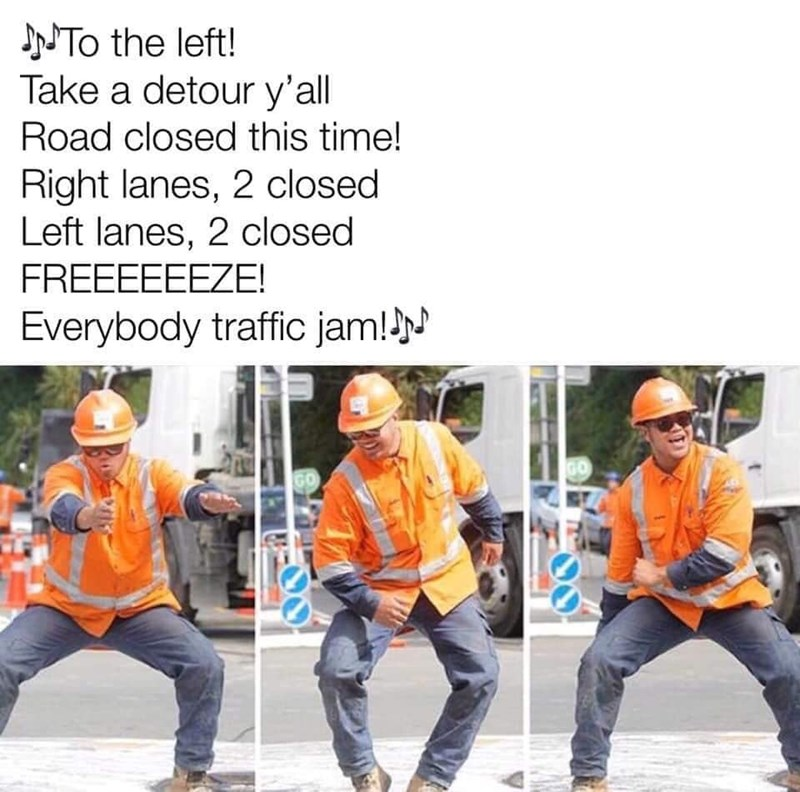Clothing - NTO the left! Take a detour y'all Road closed this time! Right lanes, 2 closed Left lanes, 2 closed FREEEEEEZE! Everybody traffic jam!N GO