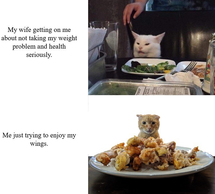 Food - My wife getting on me about not taking my weight problem and health seriously Me just trying to enjoy my wings