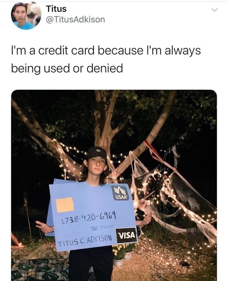 Tree - Titus @TitusAdkison I'm a credit card because I'm always being used or denied USAA 1738-420-6169 VAu TM 03/01/17 TITUS C.ADKISON VISA