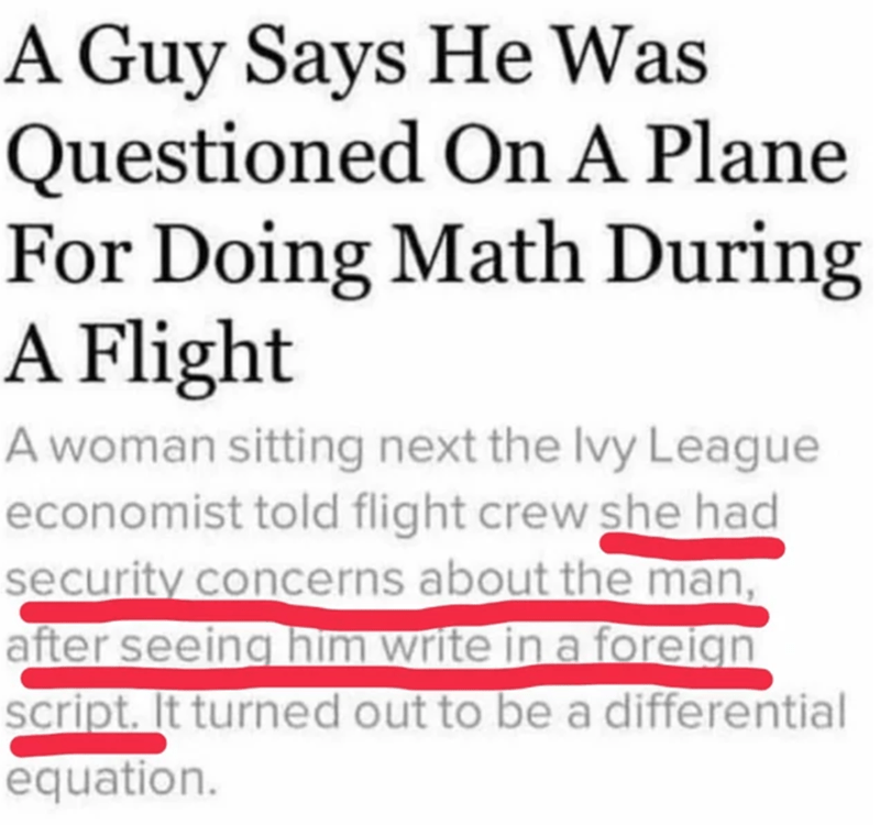 Text - A Guy Says He Was Questioned On A Plane For Doing Math During A Flight A woman sitting next the lvy League economist told flight crew she had security concerns about the man, after seeing him write in a foreign script. It turned out to be a differential equation.