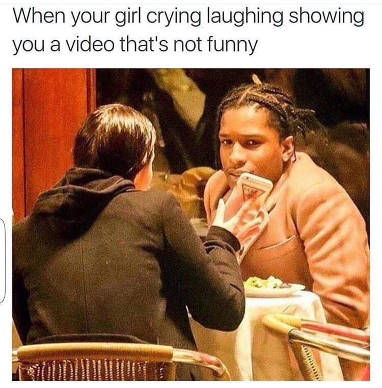 Text - When your girl crying laughing showing you a video that's not funny