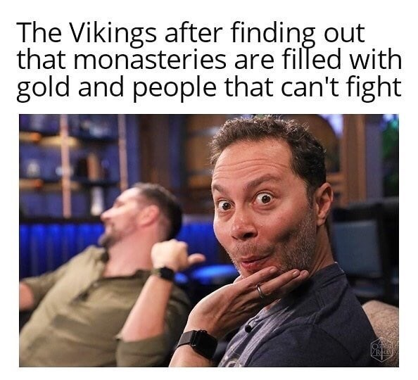 Facial expression - The Vikings after finding out that monasteries are filled with gold and people that can't fight