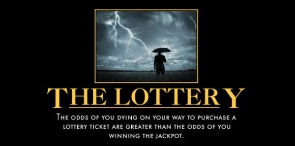 Text - THE LOTΤERY THE ODDS OF YOu DYING ON YOUR WAY TO PURCHASE A LOTTERY TICKET ARE GREATER THAN THE ODDS OF YOU WINNING THE JACKPOT.