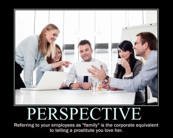 """People - PERSPECTIVE Referring to your employees as """"family"""" is the corporate equivalent to telling a prostitute you love her."""