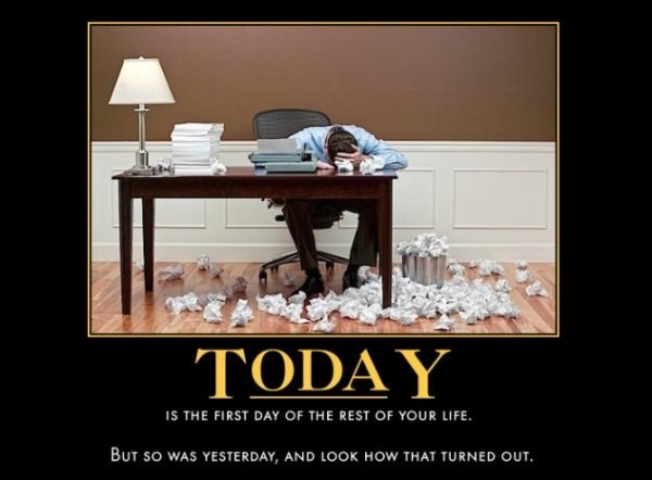 Furniture - TODAY iS THE FIRST DAY OF THE REST OF YOUR LIFE BUT SO WAS YESTERDAY, AND LOOK HOW THAT TURNED OUT