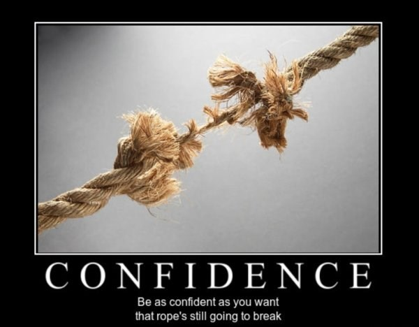 Text - CONFIDENCE Be as confident as you want that rope's still going to break