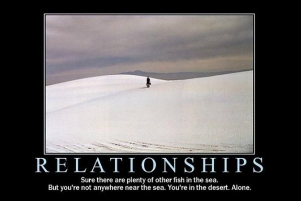 Sky - RELATIONSHIPS Sure there are plenty of other fish in the sea. But you're not anywhere near the sea. You're in the desert. Alone.