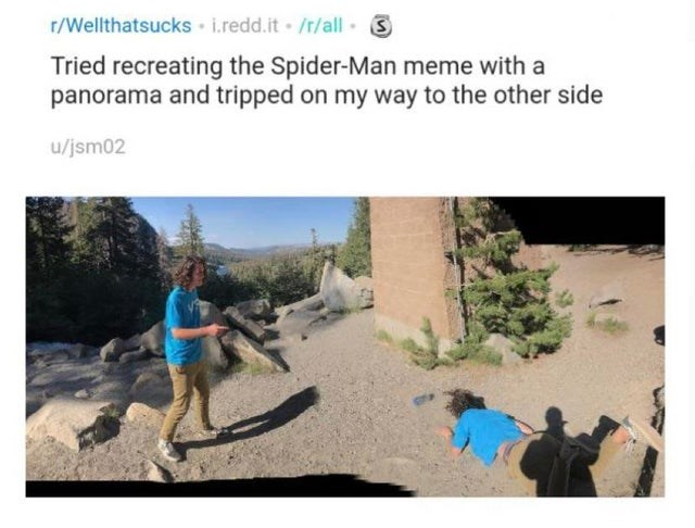 Adaptation - r/Wellthatsucks i.redd.it /r/all S Tried recreating the Spider-Man meme with a panorama and tripped on my way to the other side u/jsm02